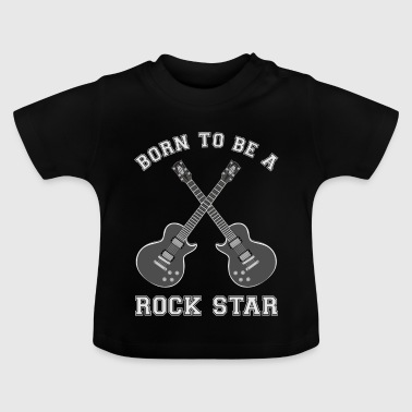 Born To Be A Rock Star Guitar - Baby T-Shirt
