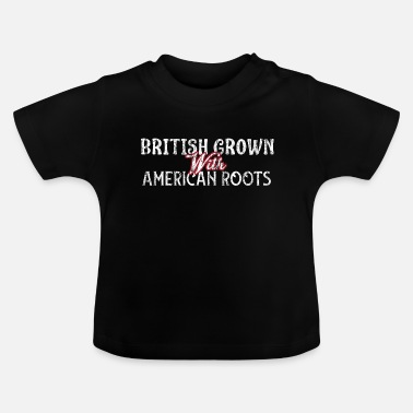 American British Grown with American roots UK USA Family - Baby T-Shirt