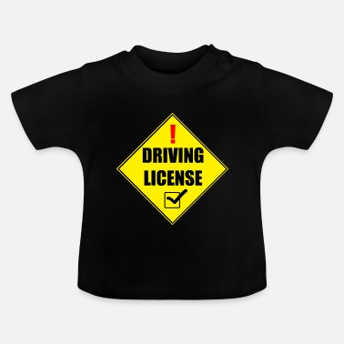 Drivers License Driving License! check - Baby T-Shirt