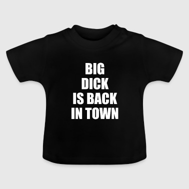 Big dick is back in town gift - Baby T-Shirt