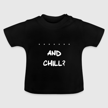 Netflix and Chill? - Baby T-Shirt