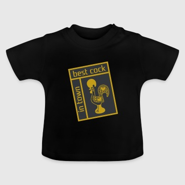 Cock, best cock in town - Baby T-Shirt