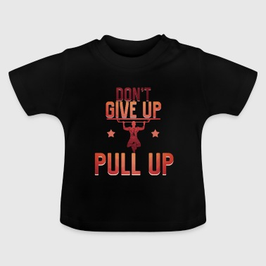 Don't give up pull up - Baby T-Shirt