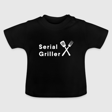 Grilling - Serial Griller Serial Griller - Baby T-Shirt