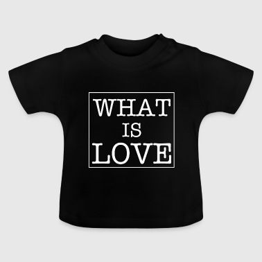 What Is Love Spruch Text Satz neunziger - Baby T-Shirt