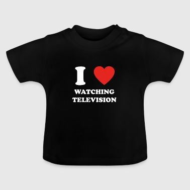 hobby gift birthday i love WATCHING TELEVISION - Baby T-Shirt
