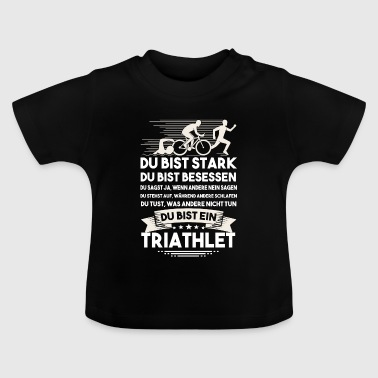 Triathlon - Du bist ein Triathlet - Baby T-Shirt