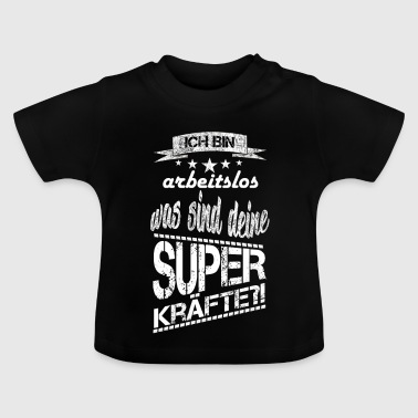 Arbeitslos - Baby T-Shirt