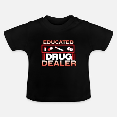 Chirurg Educasted Drug Dealer Nurse Funny - Baby T-shirt