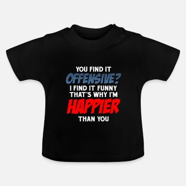 Offensive You Find It Offensive? - Baby T-Shirt