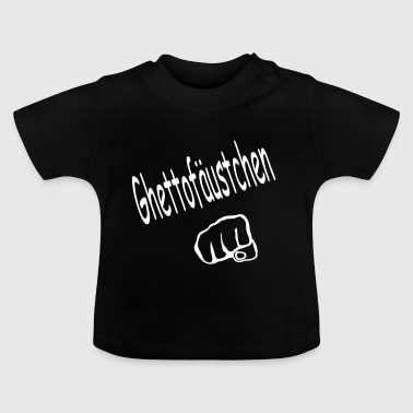 ghettofaeustchen - Baby T-Shirt