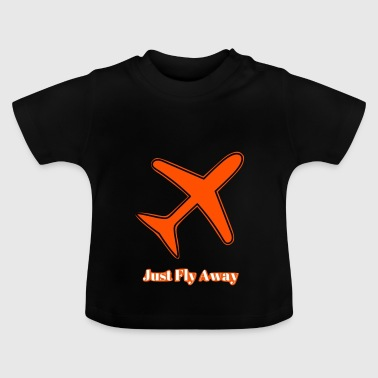 Just Fly Just Fly Away - Baby T-Shirt