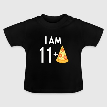 Pizza I Am 11 Plus Pizza - Baby T-Shirt