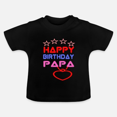 Happy Happy Birthday Papa - Baby T-Shirt