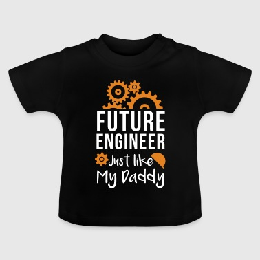 Future Engineer Just Like My Daddy - Baby T-Shirt