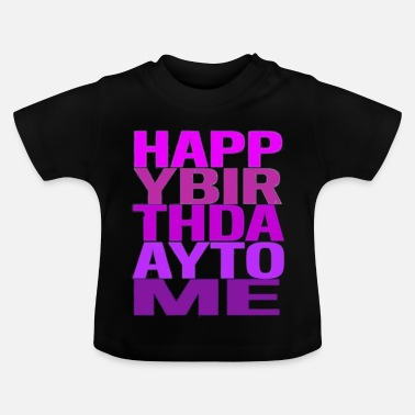 Happy Birthday Happy Birthday Happy Birthday Party - Baby T-Shirt