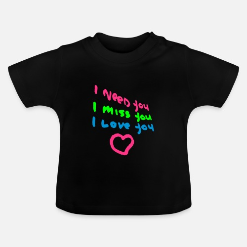 I Need You I Miss You I Love You Cairaartcom Baby T Shirt