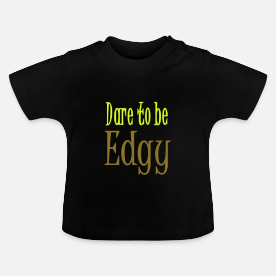 Dare To Be Edgy Text Baby Clothes - Edgy Glam Typography t-shirt design by patjila - Baby T-Shirt black