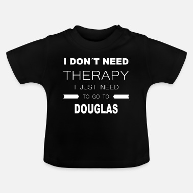 I Dont Need Love i dont need therapy i dont need to go to DOUGLAS - Baby T-Shirt