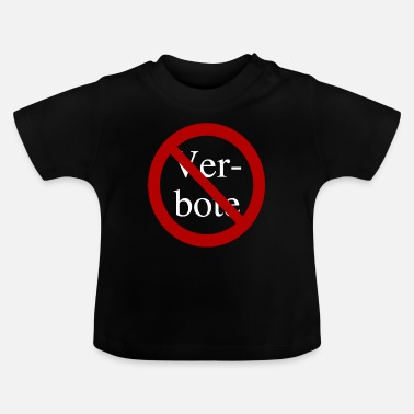 Verbot Verbote Verboten! - Baby T-Shirt