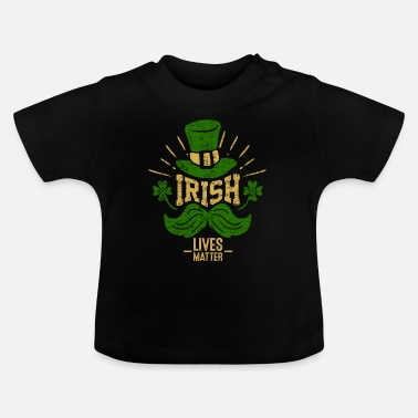 Funny The Irish live better - shamrock Irish hat - Baby T-Shirt