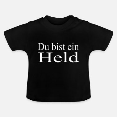 Held Du bist ein Held - Baby T-Shirt