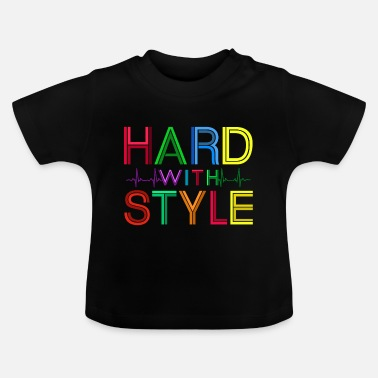 Hard Style Hard with style - Baby T-Shirt