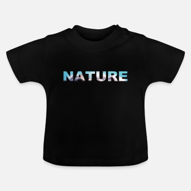 Nature Nature nature mountains - Baby T-Shirt