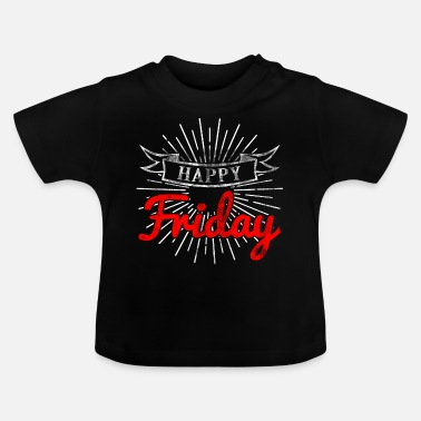 Commemoration Happy Friday happy Friday weekday commemoration day - Baby T-Shirt