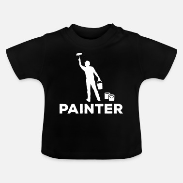 Painter Painter Painter - Baby T-Shirt