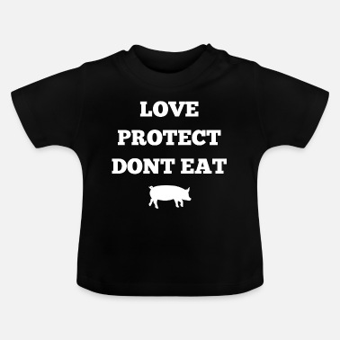 Dont Eat Animals Love Protect Dont Eat Geschenkidee Veganer - Baby T-Shirt