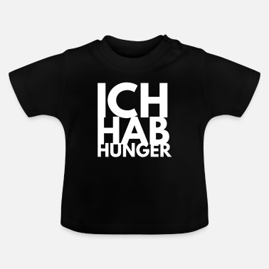 Hunger ich hab hunger - Baby T-Shirt