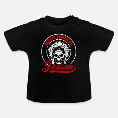 American Indian Indians Native American Indians - Baby T-Shirt