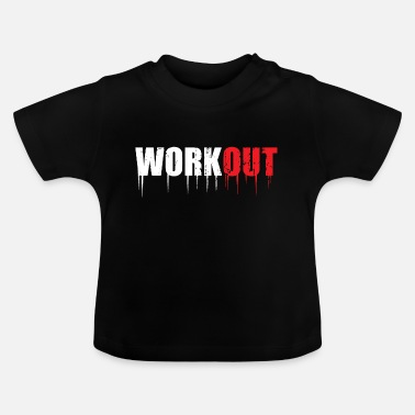 Workout Workout - Baby T-Shirt
