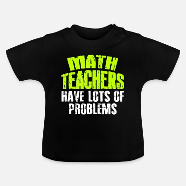 Teacher Math Math Teacher Math Teacher Teacher - Baby T-shirt