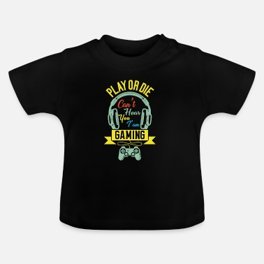 Gamer ShirtActs.com / Play OR DIE - Baby T-Shirt