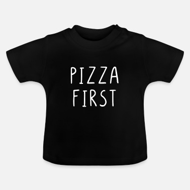 Funny Sayings Pizza first - Baby T-Shirt