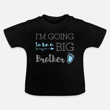 Big I'm going to be a big brother - big brother - Baby T-Shirt