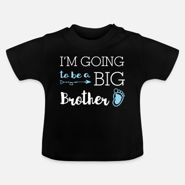 I'm going to be a big brother - big brother - Baby T-Shirt