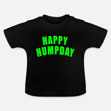 Office HAPPY HUMPDAY GIFT WEDNESDAY WEDNESDAY MOUNTAIN FESTIVAL - Baby T-Shirt