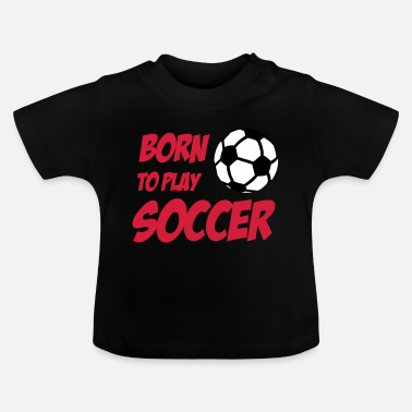 Soccer Born to play Soccer - T-shirt Bébé