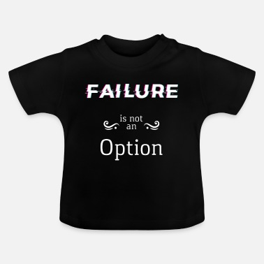 Failure Failure is not an option - Baby T-Shirt