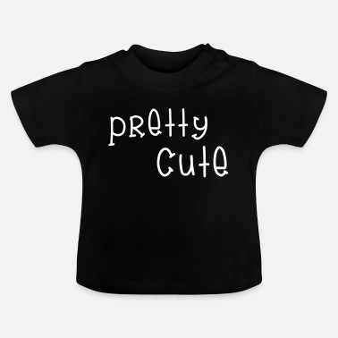 Pretty Pretty Cute - Baby T-shirt