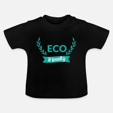 Environmentally Friendly Eco Friendly Environmentally friendly - Baby T-Shirt