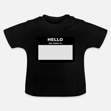 My Name Is Name tag - HELLO my name is - Baby T-Shirt