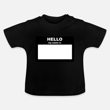 Hello My Name Is Name tag - HELLO my name is - Baby T-Shirt