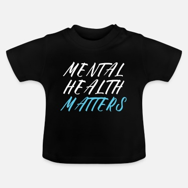 Suicidal Counselor Therapist MENTAL HEALTH AWARENESS: Mental Health Matters - Baby T-Shirt