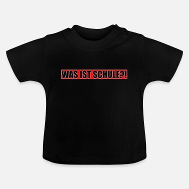 School WAT IS SCHOOL? - Baby T-shirt