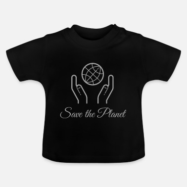 Bio Save The Planet! - Baby T-Shirt