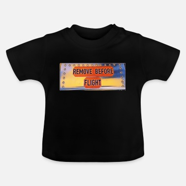 Remove Remove before flight 3 - Baby T-Shirt